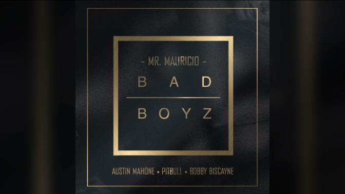 'Bad Boyz' by Mr. Mauricio ft. Pitbull, Austin Mahone & Bobby Biscayne — NOW AVAILABLE FOR PURCHASE